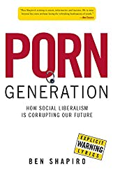 Porn Generation: How Social Liberalism Is Corrupting Our Future (NONE)