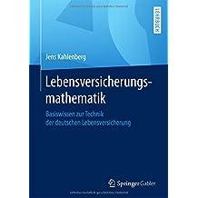 Lebensversicherungsmathematik: Basiswissen zur Technik der deutschen Lebensversicherung
