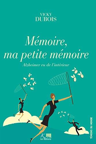 Mémoire, ma petite mémoire: Un témoignage d'espoir sur la maladie d'Alzheimer (Savoir perdu) par Vicky Dubois