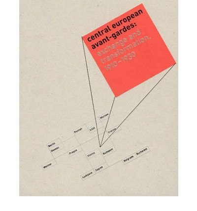 [(Central European Avant-Gardes: Exchange and Transformation 1910-1930 )] [Author: Timothy O. Benson] [Mar-2002]