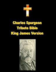 Charles Spurgeon Tribute Bible King James Version - KJV (Annotated and Illustrated) Holy Book with Charles Haddon Spurgeon Biography