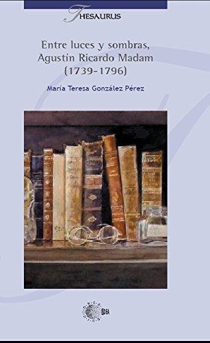 Entre luces y sombras. Agustín Ricardo Madan (1739-1796) (Thesaurus) por Teresa González Pérez