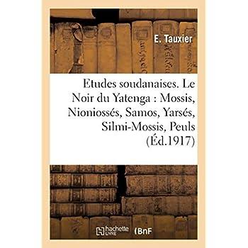 Etudes soudanaises. Le Noir du Yatenga : Mossis, Nioniossés, Samos, Yarsés, Silmi-Mossis, Peuls