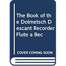 The Book of the Dolmetsch Descant Recorder Flûte a Bec