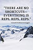 There are no shortcuts?everything is reps, reps, reps.: 110 Pages Motivational Notebook With Quote By Arnold Schwarzenegger