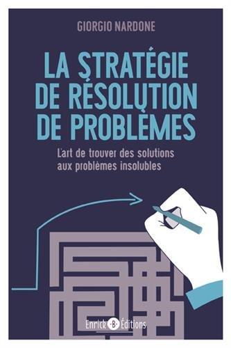 La stratgie de rsolution de problmes : L'art de trouver des solutions aux problmes insolubles