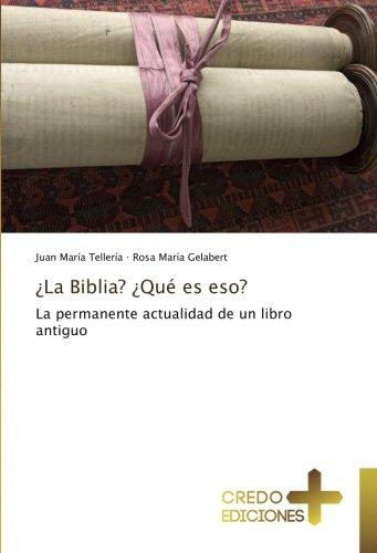 Descargar Libro ¿La Biblia? ¿Qué es eso?: La permanente actualidad de un libro antiguo de Juan María Tellería