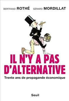 Il n'y a pas d'alternative : Trente ans de propagande économique (Essais H.C.) von [Mordillat, Gérard, Bertrand Rothé]