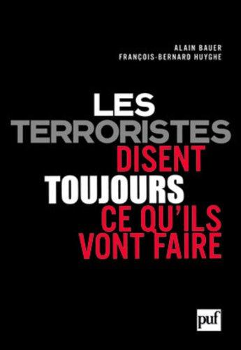 Les terroristes disent toujours ce qu'ils vont faire par Alain Bauer, François-Bernard Huyghe