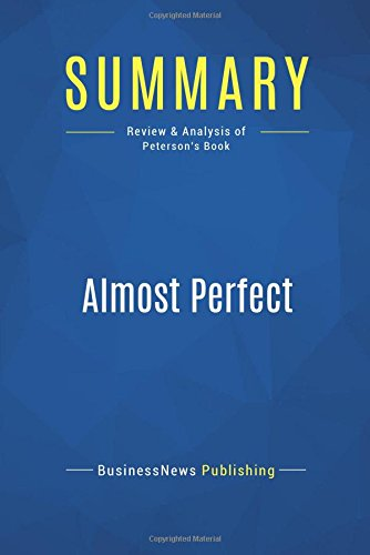 Summary: Almost Perfect: Review and Analysis of Peterson's Book