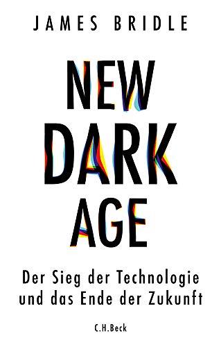 New dark age: Der Sieg der Technologie und das Ende der Zukunft -