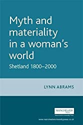 Myth and Materiality in a Woman's World: Shetland 1800-2000 (Gender in History)