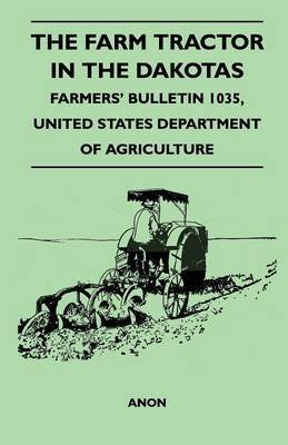 [(The Farm Tractor in the Dakotas - Farmers' Bulletin 1035, United States Department of Agriculture)] [By (author) Anon] published on (December, 2010) par Anon