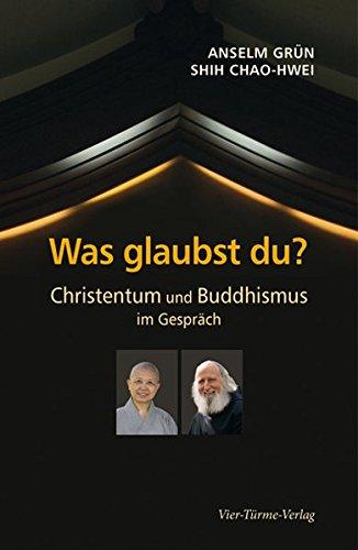 Was glaubst du? Christentum und Buddhismus im Gespräch.