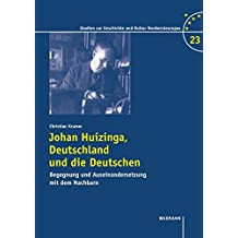 Johan Huizinga, Deutschland und die Deutschen: Begegnung und Auseinandersetzung mit dem Nachbarn (Studien zur Geschichte und Kultur Nordwesteuropas)