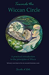 Towards the Wiccan Circle: A self-study beginners course in modern pagan witchcraft / Wicca (English Edition)
