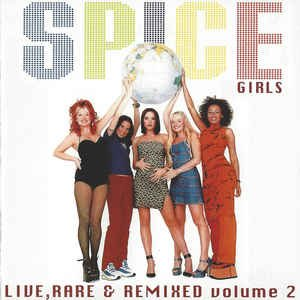 Spice Girls - Live, Rare & Remixed Volume 2