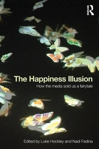 The Happiness Illusion: How the media sold us a fairytale (2015-07-04)
