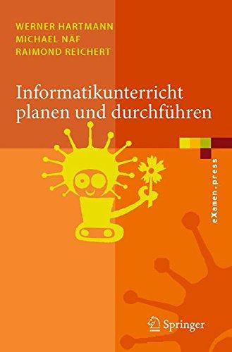Informatikunterricht Planen und Durchführen (eXamen.press) (German Edition)