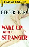 Wake Up With a Stranger by Fletcher Flora (2013-01-22)