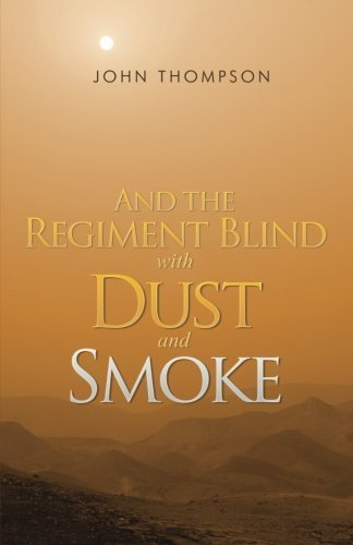 And the Regiment Blind with Dust and Smoke by Thompson, John (2014) Paperback