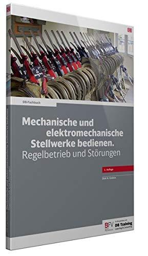 Mechanische und elektromechanische Stellwerke bedienen: Regelbetrieb und Störungen (DB-Fachbuch) -