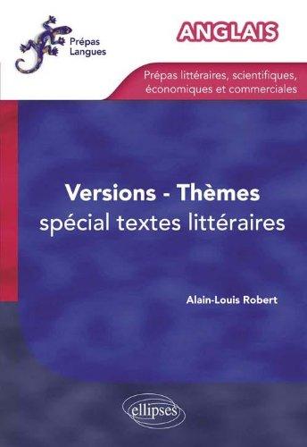 Anglais Thèmes Versions Entrainement Spécial Textes Littéraires pour Prépas par Alain-Louis Robert