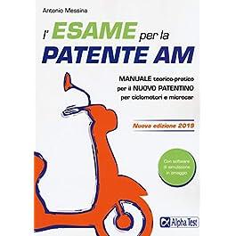 L'esame per la patente AM. Manuale teorico-pratico per il nuovo patentino per ciclomotori e microcar. Con software di…