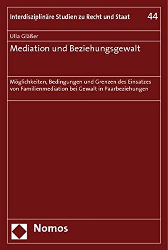 Mediation und Beziehungsgewalt: Möglichkeiten, Bedingungen und Grenzen des Einsatzes von Familienmediation bei Gewalt in Paarbeziehungen