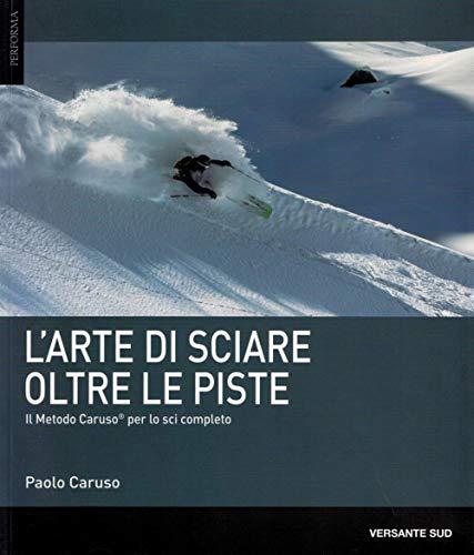 L'arte di sciare oltre le piste. Il metodo Caruso per lo sci completo (Performa) por Paolo Caruso
