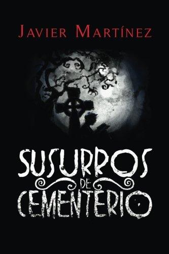 Susurros de Cementerio: Cuentos de terror en doscientas palabras por Javier Martinez