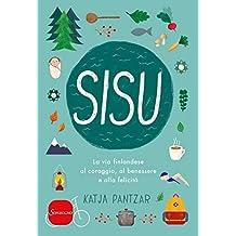 Sisu: La via finlandese al coraggio, al benessere e alla felicità (Italian Edition)