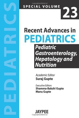 Recent Advances in Pediatrics: Special Volume 23 - Pediatric Gastroenterology, Hepatology and Nutrition 1st Edition by Gupte, Suraj (2014) Paperback
