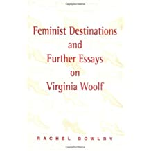 Feminist Destinations and Further Essays on Virginia Woolf