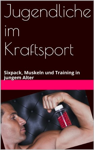 Fitness für Jugendliche Der Ultimative Guide: Sixpack, Muskeln und Training im Jugendalter (German Edition)