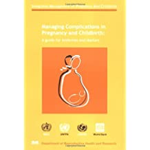 Managing Complications in Pregnancy and Childbirth: A Guide for Midwives and Doctors