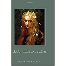 [(Doubt Truth to be a Liar)] [Author: Graham Priest] published on (February, 2006)