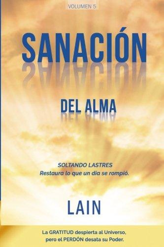 Sanación del Alma: Soltando lastres. Restaura lo que un día se rompió: Volume 5 (Saga La Voz de Tu Alma) por Lain García Calvo