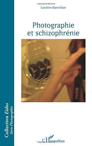 Photographie et schizophrénie par Caroline Blanvillain