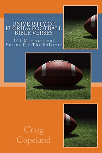 University of Florida Football Bible Verses: 101 Motivational Verses For The Believer (The Believer Series) por Craig Copeland