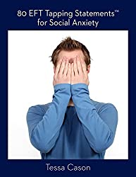 80 EFT Tapping Statementsfor Social Anxiety (English Edition)