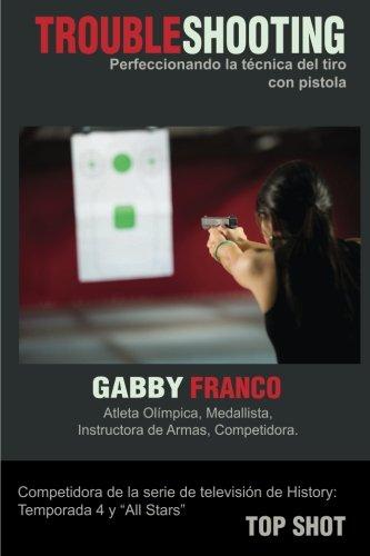 TroubleShooting: Perfeccionando La Tecnica del Tiro con Pistola por Gabby Franco