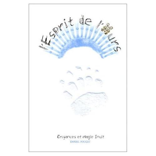 L'Esprit de l'ours : Croyances et Magie inuit de Daniel Pouget (29 avril 2004) Broché