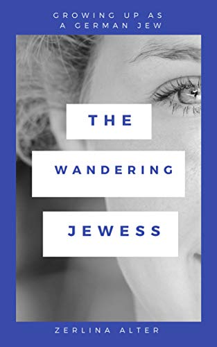 The Wandering Jewess: Growing up as a German Jew (English Edition)