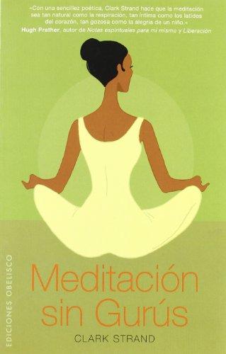 Meditación sin gurús (ESPIRITUALIDAD Y VIDA INTERIOR)