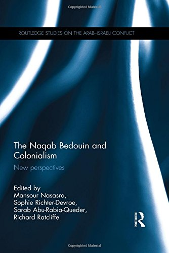 The Naqab Bedouin and Colonialism: New Perspectives (Routledge Studies on the Arab-Israeli Conflict)