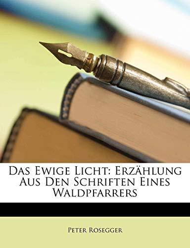 Das Ewige Licht: Erzhlung Aus Den Schriften Eines Waldpfarrers