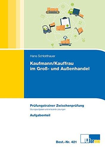 Kaufmann/-frau im Groß- und Außenhandel: Prüfungstrainer Zwischenprüfung. Aufgaben und erläuterte Lösungen