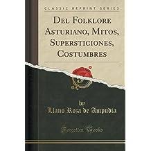 Del Folklore Asturiano, Mitos, Supersticiones, Costumbres (Classic Reprint)