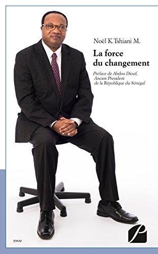 La Force du Changement: Bâtir un pays plus beau qu'avant (Essai) par Noël K. Tshiani M.